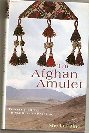 The Afghan Amulet : Travels from the Hindu Kush to Razgrad