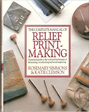 The Complete Manual of Relief Printmaking. A Practical Guide to the Tools and Techniques of Linoc...