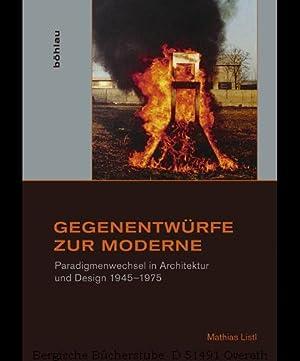 Gegenentwürfe zur Moderne. Paradigmenwechsel in Architektur und Design 1945-1975. (Studien zur ...