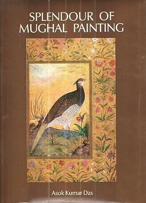 Splendour of Mughal Painting: Asok Kumar Das