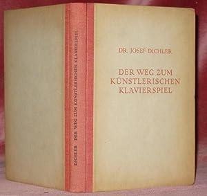 Der Weg zur Künstlerischen Klavierspiel.: DICHLER, Josef.