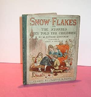 SNOW-FLAKES and the Stories They Told the: Betham-edwards, M.