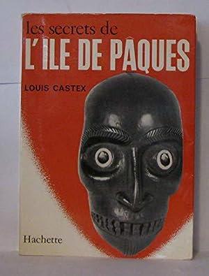 Les secrets de l'ile de Pâques: Castex Louis