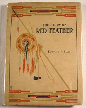 The Story of Red Feather: A Tale: Ellis, Edward S.