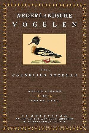 Nederlandsche Vogelen - 3. bis 5. Deel: Nozeman, Cornelius