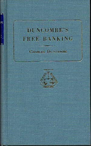 Duncombe's Free Banking: An Essay on Banking, Currency, Finance, Exchanges and Political Economy