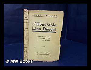 L'Honorable Leon Daudet. Contribution Aux Enquetes De: Gaucher, Andre