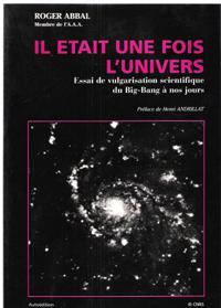 Il Était Une Fois L'Univers : Essai De Vulgarisation Scientifique Du Big-Bang à Nos Jours: ...