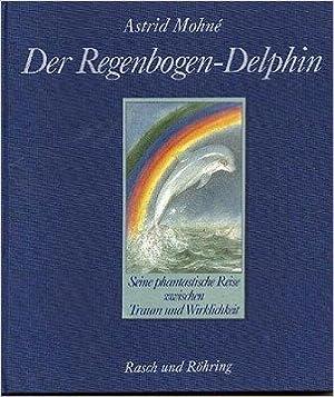 Der Regenbogen-Delphin: Astrid Mohnè (Autor):