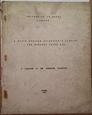 A South African Scientist's Library - One Hundred Years Ago: A Catalogue of the Atherstone Collec...