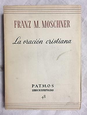 LA ORACION CRISTIANA. Col. Patmos. Libros de: MOSCHNER, Franz M.