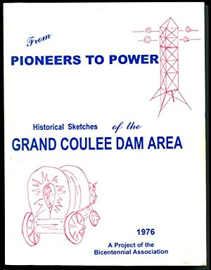 From Pioneers to Power: Historical Sketches of: Grand Coulee Dam