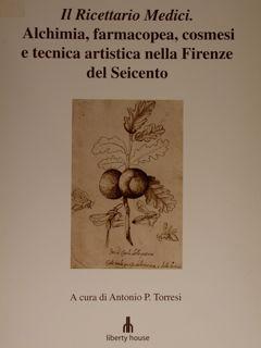 Il Ricettario Medici. Alchimia, farmacopea, cosmesi e: Torresi Antonio p.