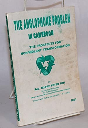 The Anglophone problem in Cameroon; the prospects for non-violent transformation, proposals for p...
