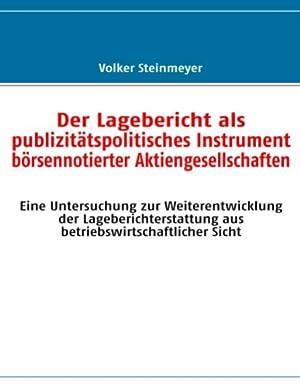Der Lagebericht als publizitätspolitisches Instrument börsennotierter Aktiengesellschaften. Eine ...