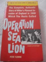 Operation Sea Lion The complete, authentic story: Fleming, Peter: