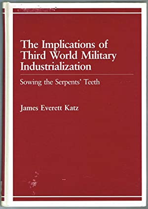 The Implications of Third World Military Industrialization: Sowing the Serpents' Teeth