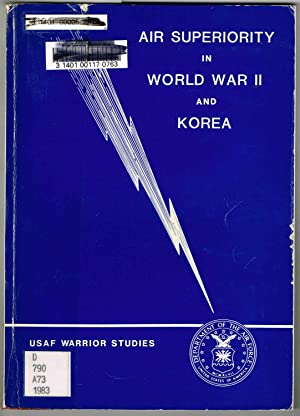 AIR SUPERIORITY IN WORLD WAR II AND KOREA: from interviews