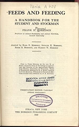 FEEDS AND FEEDING. A HANDBOOK FOR THE: Morrison, Frank B.:
