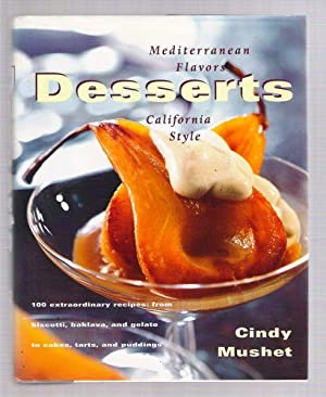 Desserts Mediterranean Flavors, California Style; 100 extraordinary recipes: from biscotti, bakla...