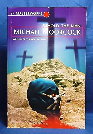 Behold the Man (SF Masterworks 22): Moorcock, Michael &