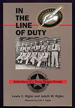 In the Line of Duty. Reflections of a Texas Ranger Private.: Rigler, Lewis C. and Judyth W.