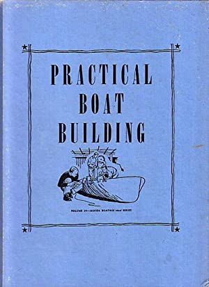 PRACTICAL BOAT BUILDING. Useful hints and suggestions: CHAPMAN, Charles F.