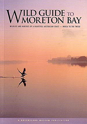 WILD GUIDE TO MORETON BAY: Wildlife and: DAVIE, Peter &