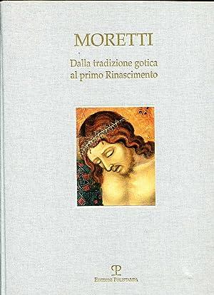 Immagine del venditore per Moretti : Dalla Tradizione Gotica Al Primo Rinascimento venduto da Pendleburys - the bookshop in the hills