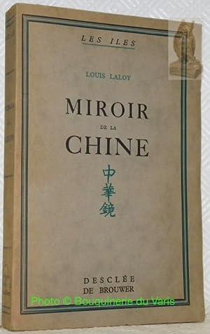 Miroir de la Chine. Présages. Images. Mirages. Collection Les Iles.: LALOY, Louis.