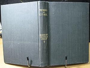 Barriers Burned Away Volume V: Roe, E. P.