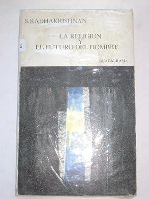 LA RELIGION Y EL FUTURO DEL HOMBRE: S. RADHAKRISHNAN