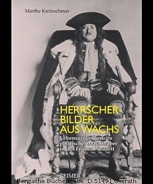 Herrscherbilder aus Wachs. Lebensgroße Porträts politischer Machthaber in der Frühen Neuzeit.: ...