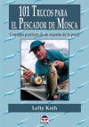 101 TRUCOS PARA EL PESCADOR DE MOSCA: Lefty Kreh