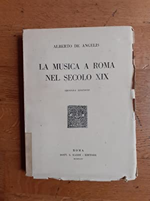 LA MUSICA A ROMA NEL SECOLO XIX.: DE ANGELIS Alberto.