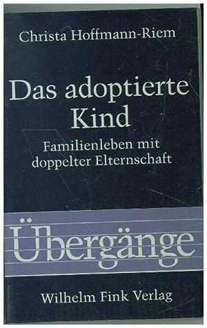 Bild des Verkäufers für Das adoptierte Kind : Familienleben mit doppelter Elternschaft zum Verkauf von AHA-BUCH GmbH