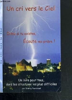 UN CRI VERS LE CIEL - DIEU: FOURCAUD THIERRY