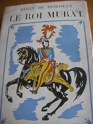 LE ROI MURAT-MEMOIRES D'EPOPEE: DE PESLOUAN HERVE
