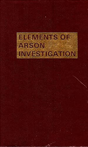 ELEMENTS OF ARSON INVESTIGATION