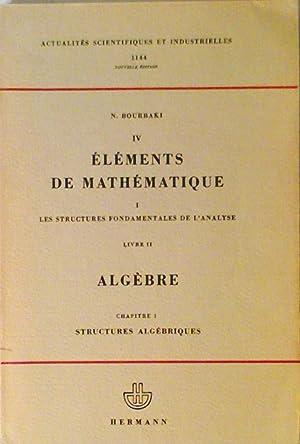 Éléments de Mathématique Livre II: Algèbre Chapitre 1: Structures Algébriques: N. Bourbaki