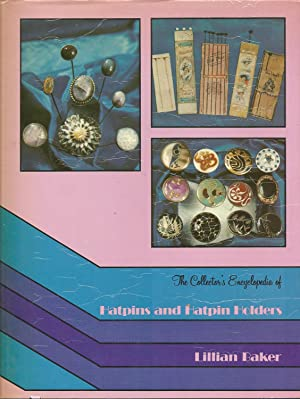 THE COLLECTOR'S ENCYCLOPEDIA OF HATPINS AND HATPIN HOLDERS.: Baker, Lillian