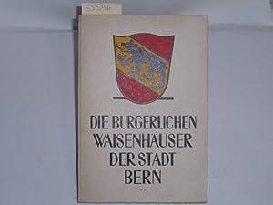 Die Burgerlichen Waisenhäuser der Stadt Bern. Gedenkschrift zur Einweihung des neuen Hauses 1. ...