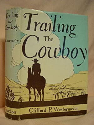 TRAILING THE COWBOY; HIS LIFE AND LORE: Westermeier, Clifford P.,