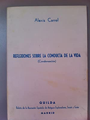 Reflexiones sobre la conducta de la vida (Condensacion).: Alexis Carrel