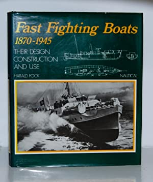 Fast Fighting Boats 1870-1945. Their Design, Construction: Fock Harald.: