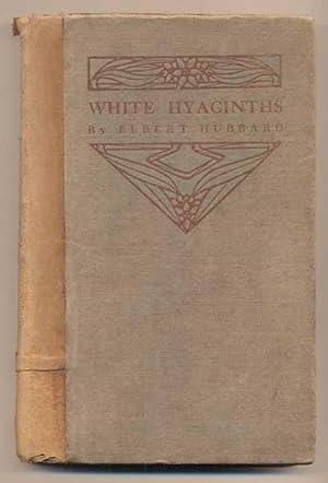 So Here Cometh White Hyacinths: Being a: Hubbard, Elbert