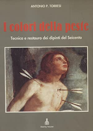 I COLORI DELLA PESTE. Tecnica e restauro: TORRESI Antonio P.