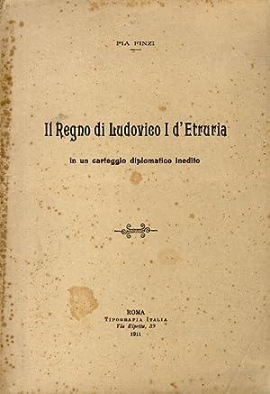 Il Regno di Ludovico I d'Etruria in un carteggio diplomatico inedito.: FINZI Pia.