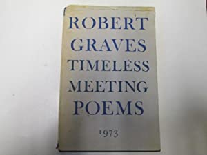 Timeless Meeting: Poems, 1973. Number 202 of Limited Edition, Signed by the Author.: Robert Graves