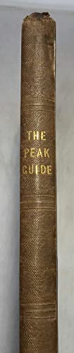The Peak Guide. Containing the Topographical, Statistical and General History of Buxton, Chatsworth...